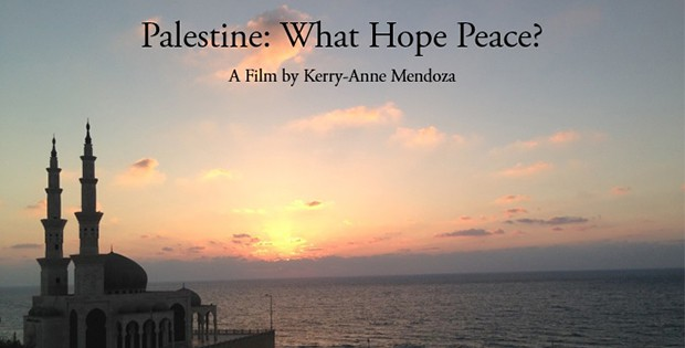 Palestine: What Hope Peace – Documentary Film from Independent Journalist Kerry-anne Mendoza