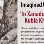 Imagined Worlds 'In Xanadu did Kubla Khan…' Exhibition 17th Oct -12th Nov Tues – Sat 9.30 -4pm @ CICCIC